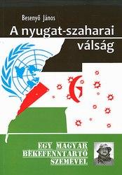 Besenyő János: A nyugat-szaharai válság – Egy magyar békefenntartó szemével